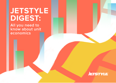 JetStyle Digest: All you need to know about unit economics