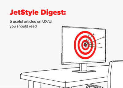 JetStyle Digest: 5 useful articles one UX/UI you should read