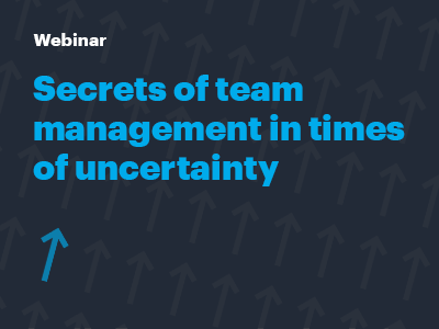 Sharing our experience: Secrets of team management in times of uncertainty