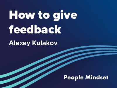 How to give feedback – a webinar by Alexey Kulakov at the People Mindset