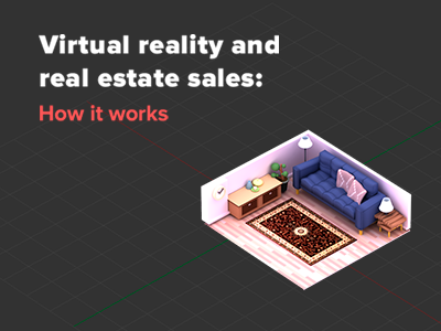 Virtual reality and real estate sales: how it works